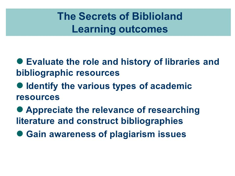 The Secrets of Biblioland Engage the player as part of the academic community Use narrative to demonstrate the historical journey of libraries and repositories of knowledge Highlight the rationale for referencing and the historical perspectives on plagiarism Referencing and the preservation and construction of knowledge as a mission Join the Followship of the Seekers, create a community
