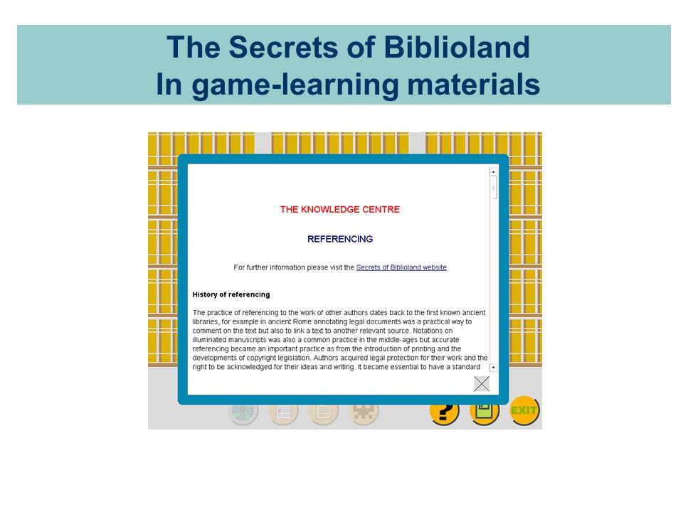 The Secrets of Biblioland Research questions/2 In relation to academic staff Appropriateness of game learning outcomes Academic staff perception of educational value of games for HE Awareness of game-based learning methods and theories Attitude towards implementing game-based learning in their teaching