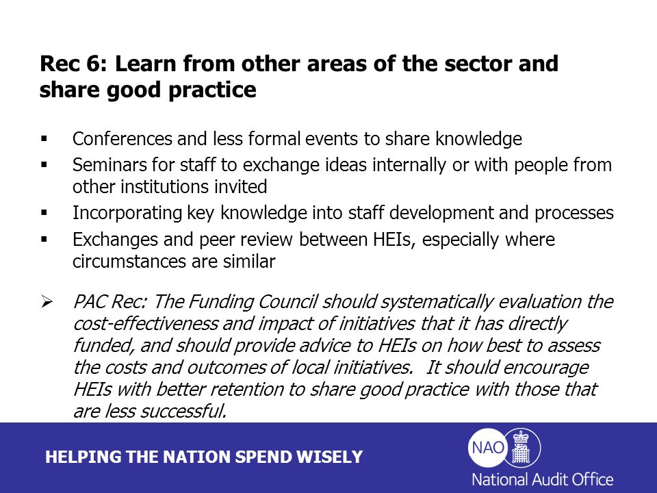 HELPING THE NATION SPEND WISELY Rec 6: Learn from other areas of the sector and share good practice Conferences and less formal events to share knowle