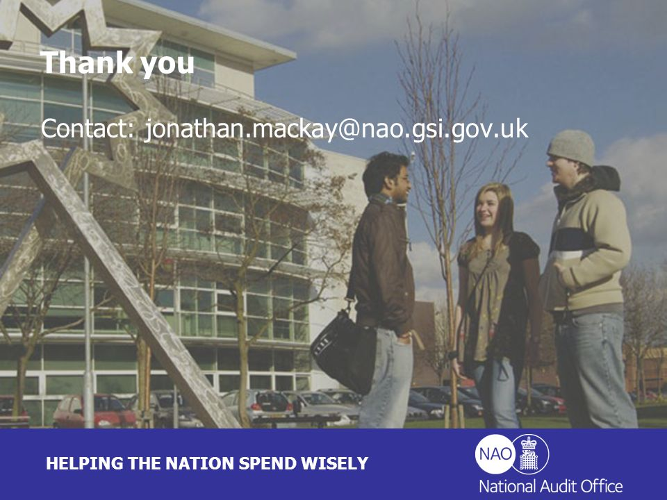 HELPING THE NATION SPEND WISELY Thank you Contact: jonathan.mackay@nao.gsi.gov.uk