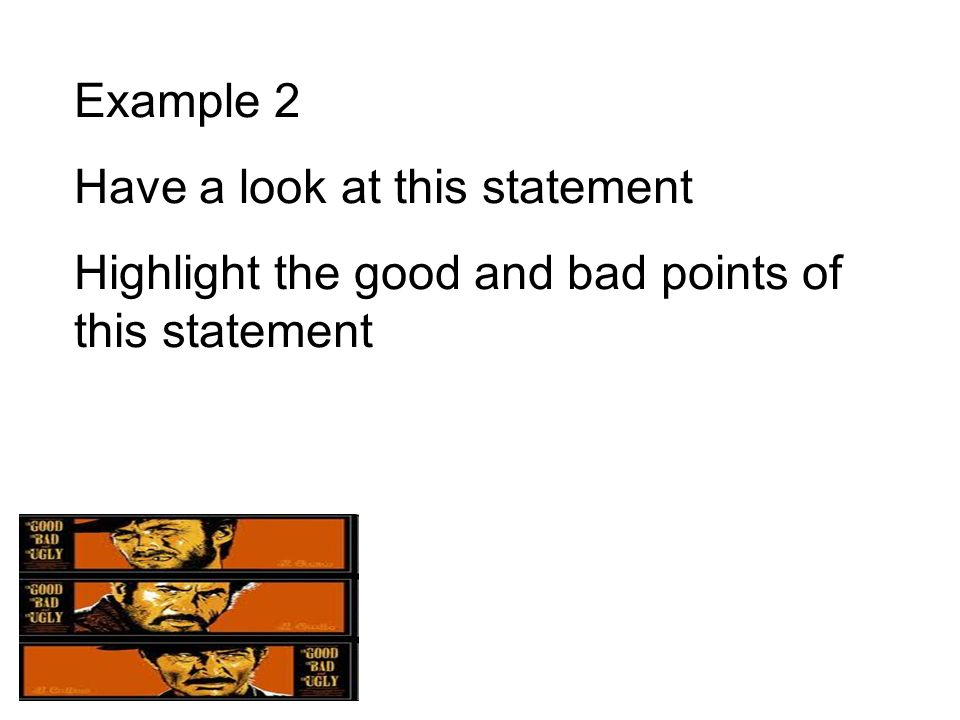 Example 2 Have a look at this statement Highlight the good and bad points of this statement