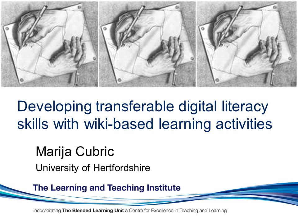 Developing transferable digital literacy skills with wiki-based learning activities Marija Cubric University of Hertfordshire