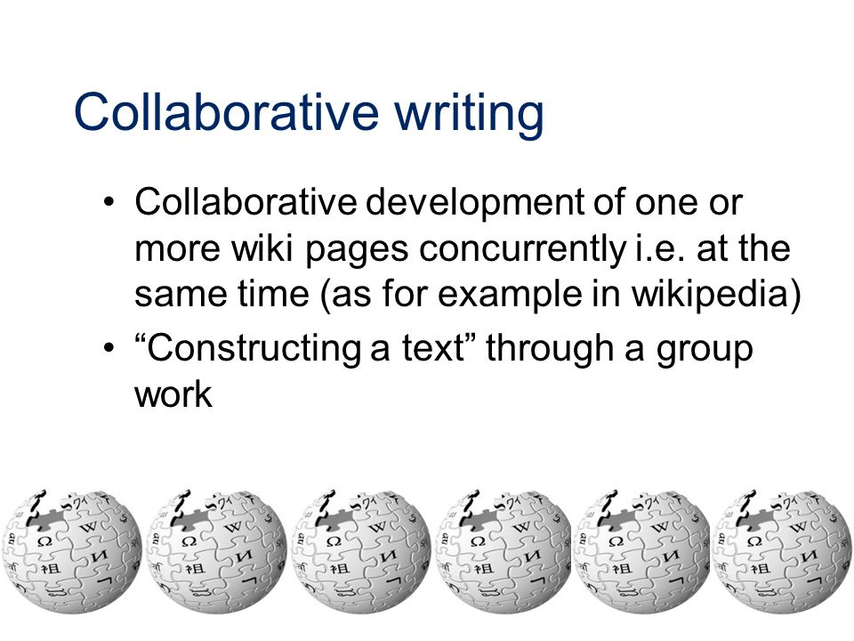 Collaborative writing Collaborative development of one or more wiki pages concurrently i.e.