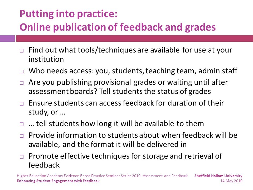 Putting into practice: Online publication of feedback and grades Find out what tools/techniques are available for use at your institution Who needs ac