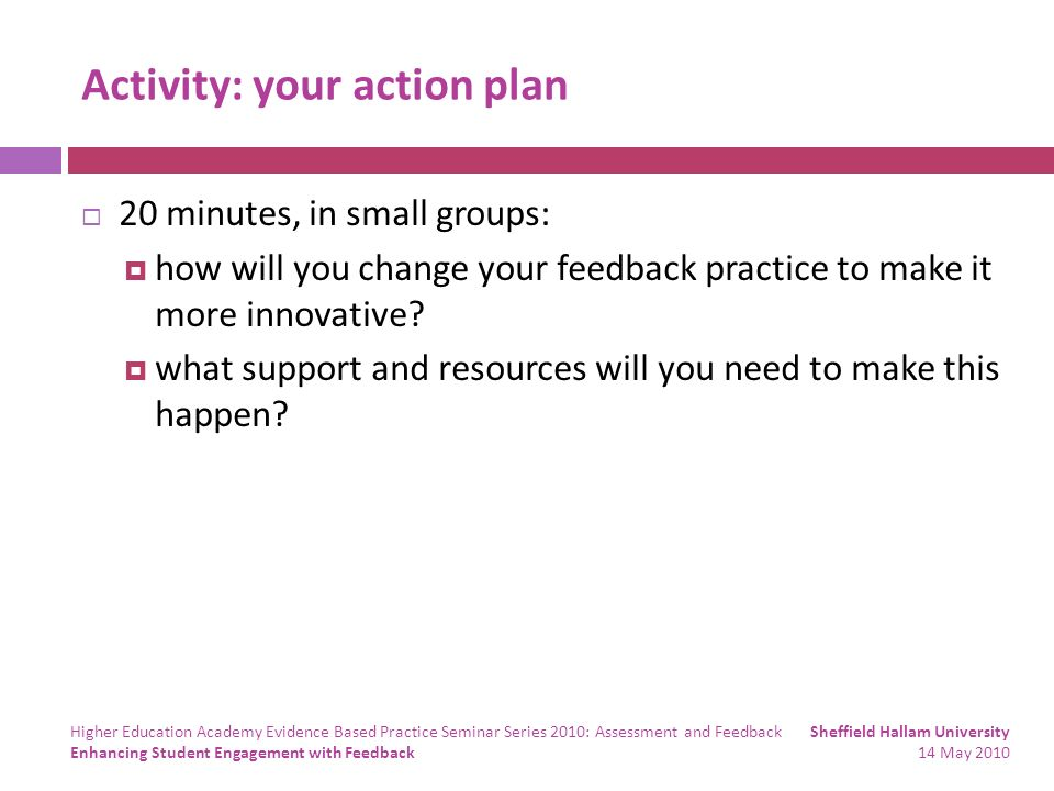 Activity: your action plan 20 minutes, in small groups: how will you change your feedback practice to make it more innovative.