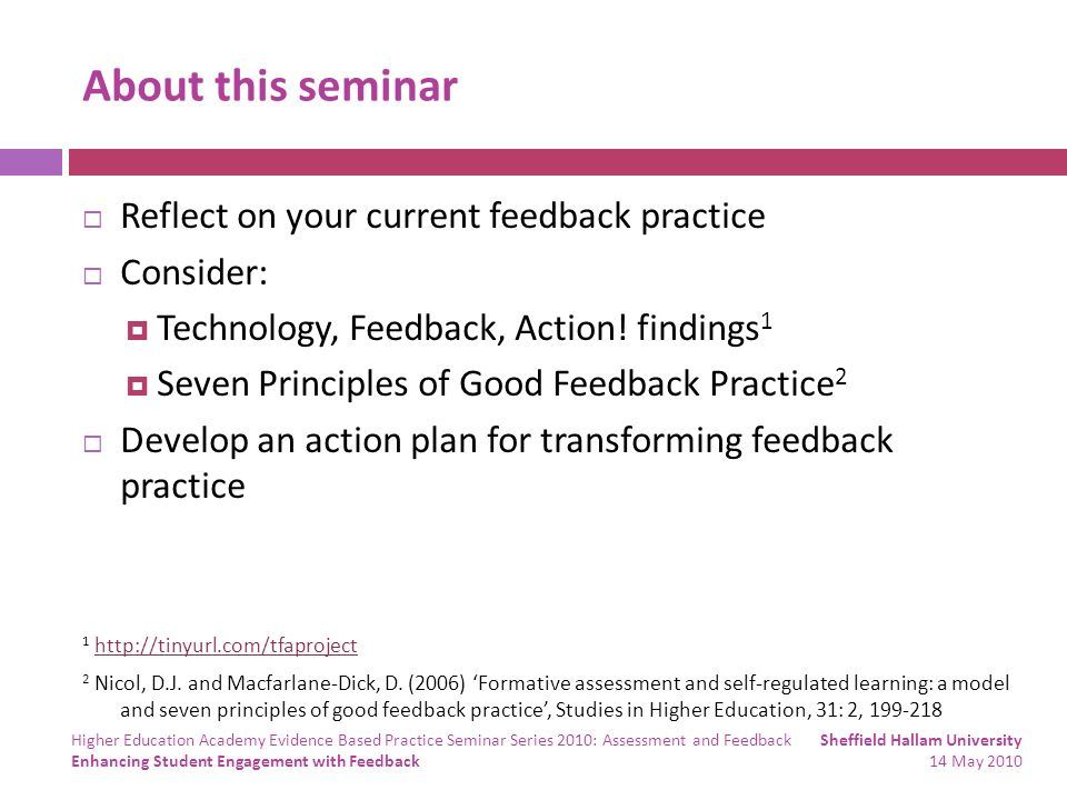 About this seminar Reflect on your current feedback practice Consider: Technology, Feedback, Action! findings 1 Seven Principles of Good Feedback Prac