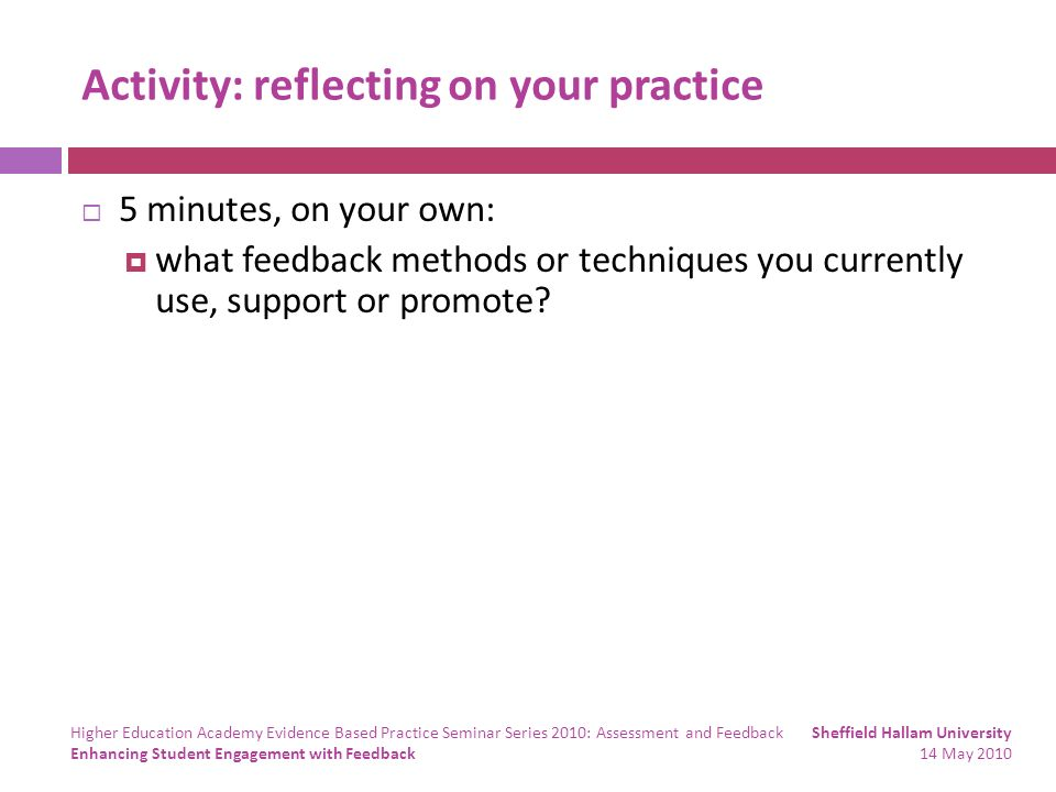 Activity: reflecting on your practice 5 minutes, on your own: what feedback methods or techniques you currently use, support or promote.