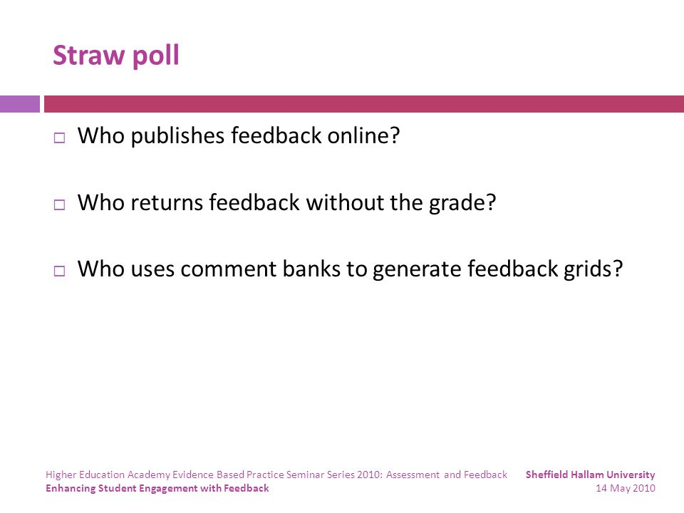 Straw poll Who publishes feedback online? Who returns feedback without the grade? Who uses comment banks to generate feedback grids? Sheffield Hallam