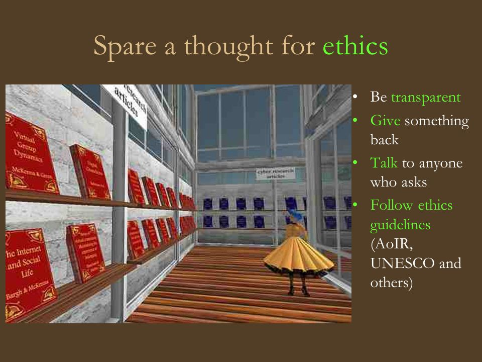 Spare a thought for ethics Be transparent Give something back Talk to anyone who asks Follow ethics guidelines (AoIR, UNESCO and others)