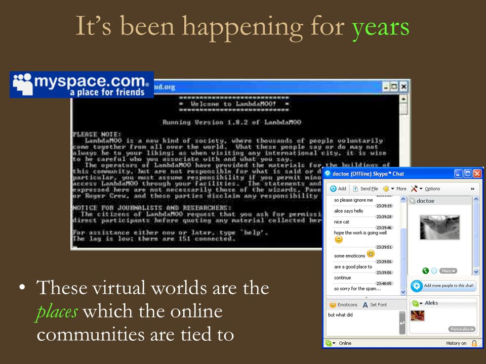 Its been happening for years These virtual worlds are the places which the online communities are tied to