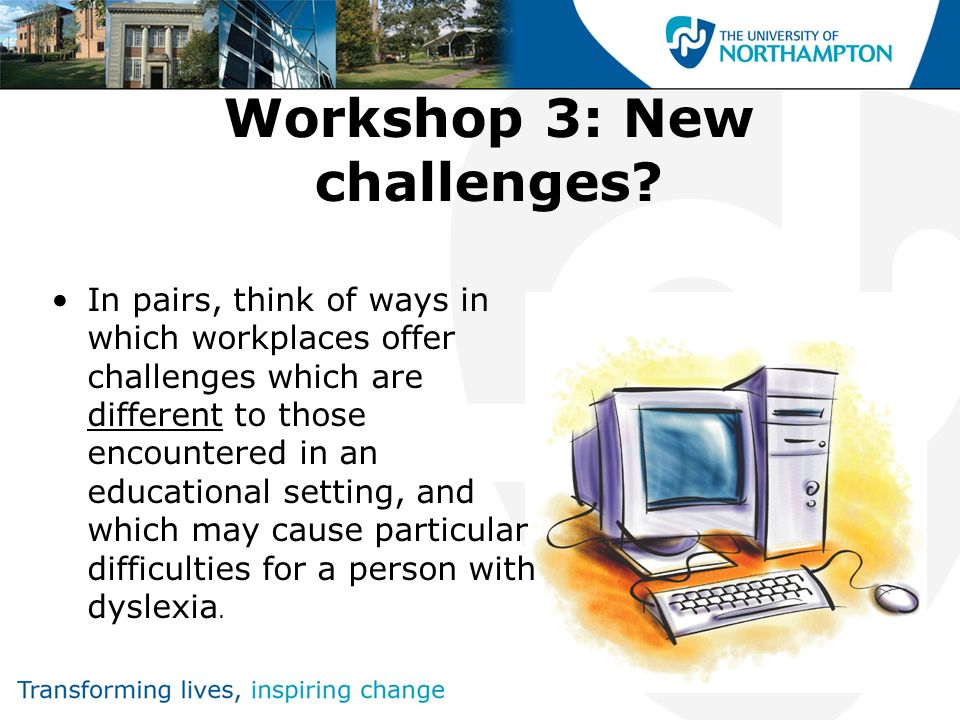Part 3: Transitions into the workplace In what ways are workplace demands different to those posed by the HE environment.
