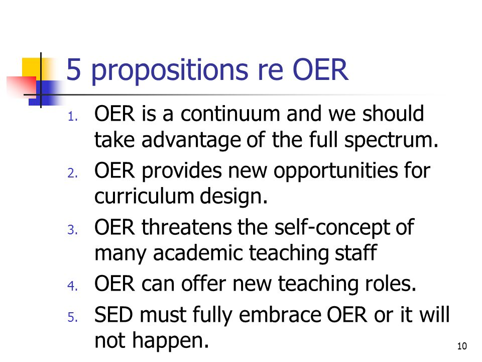 5 propositions re OER 1. OER is a continuum and we should take advantage of the full spectrum.