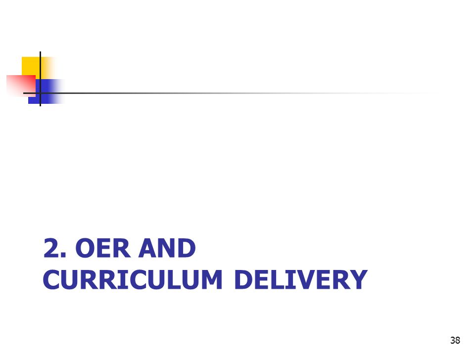 2. OER AND CURRICULUM DELIVERY 38