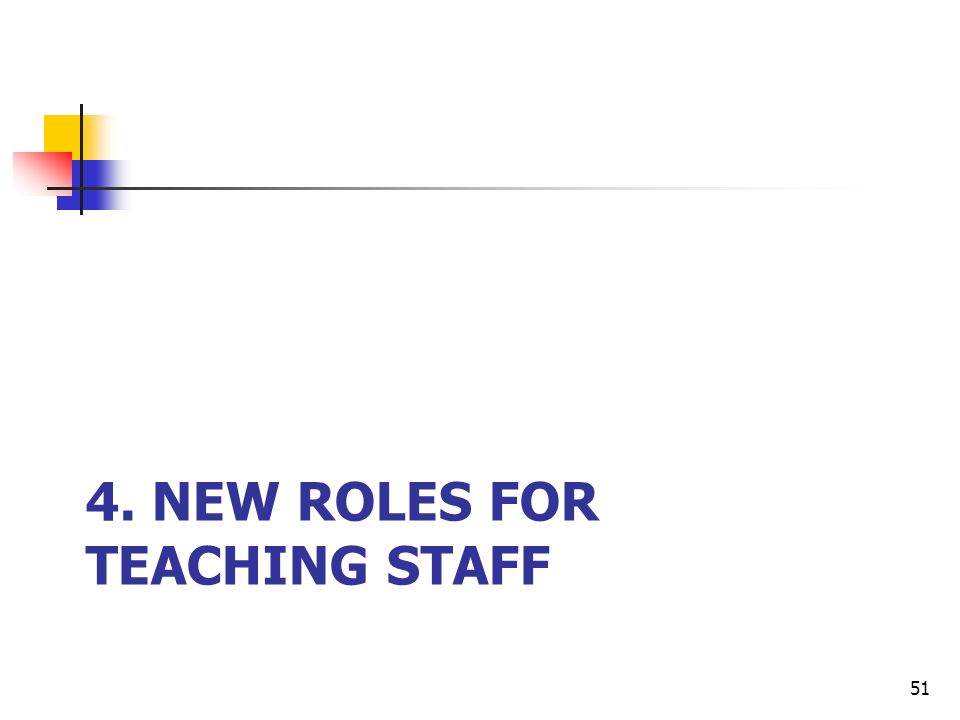 4. NEW ROLES FOR TEACHING STAFF 51