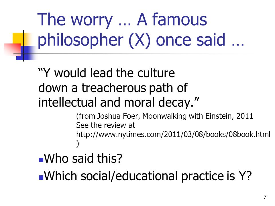 The worry … A famous philosopher (X) once said … Y would lead the culture down a treacherous path of intellectual and moral decay.