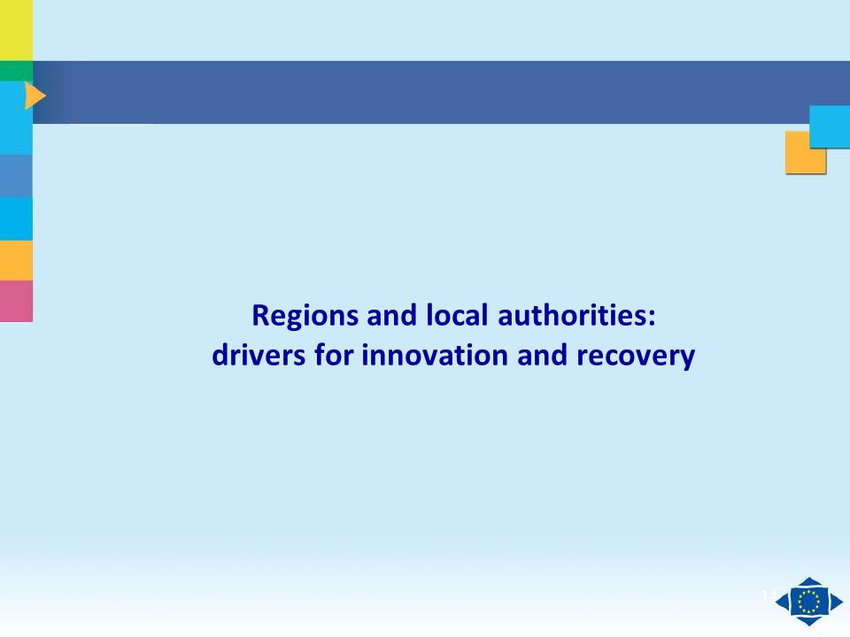 Click to edit Master title style Click to edit Master text styles Second level Third level Fourth level Fifth level 14 Regions and local authorities: drivers for innovation and recovery