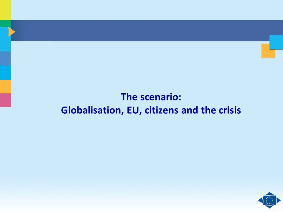 Click to edit Master title style Click to edit Master text styles Second level Third level Fourth level Fifth level 33 The scenario: Globalisation, EU, citizens and the crisis