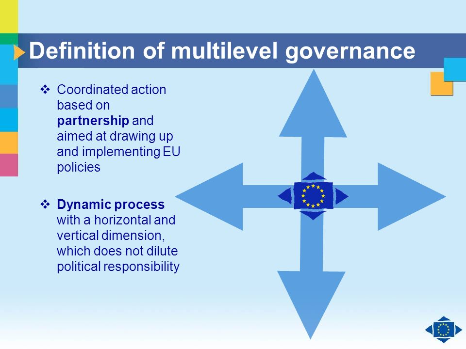 Click to edit Master title style Click to edit Master text styles Second level Third level Fourth level Fifth level 37 Definition of multilevel governance Coordinated action based on partnership and aimed at drawing up and implementing EU policies Dynamic process with a horizontal and vertical dimension, which does not dilute political responsibility