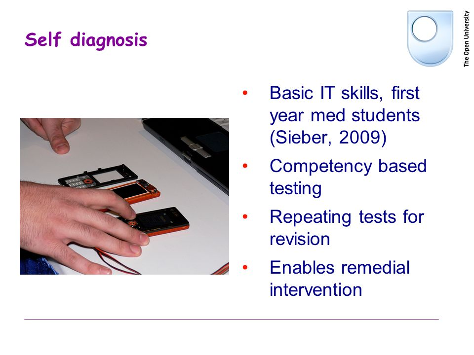 Self diagnosis Basic IT skills, first year med students (Sieber, 2009) Competency based testing Repeating tests for revision Enables remedial intervention