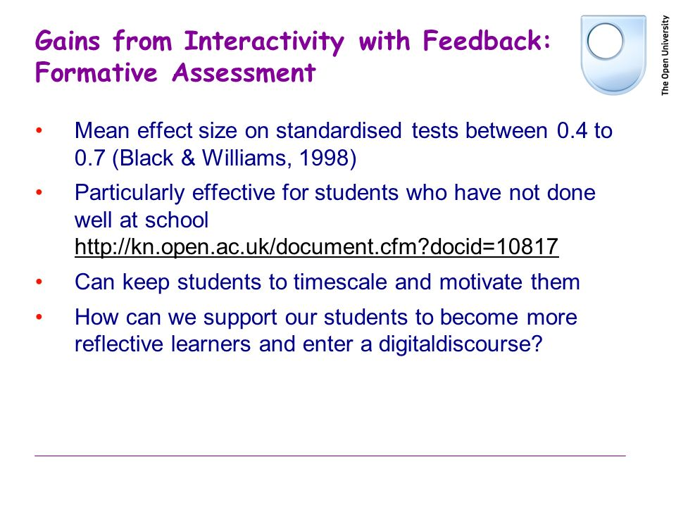 Gains from Interactivity with Feedback: Formative Assessment Mean effect size on standardised tests between 0.4 to 0.7 (Black & Williams, 1998) Partic