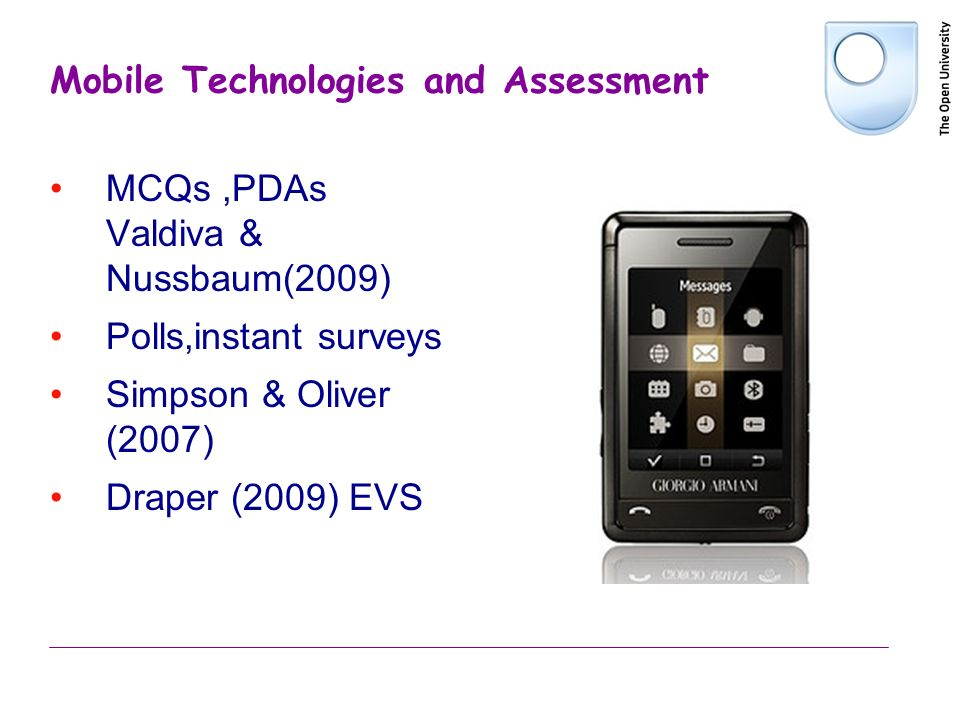 Mobile Technologies and Assessment MCQs,PDAs Valdiva & Nussbaum(2009) Polls,instant surveys Simpson & Oliver (2007) Draper (2009) EVS
