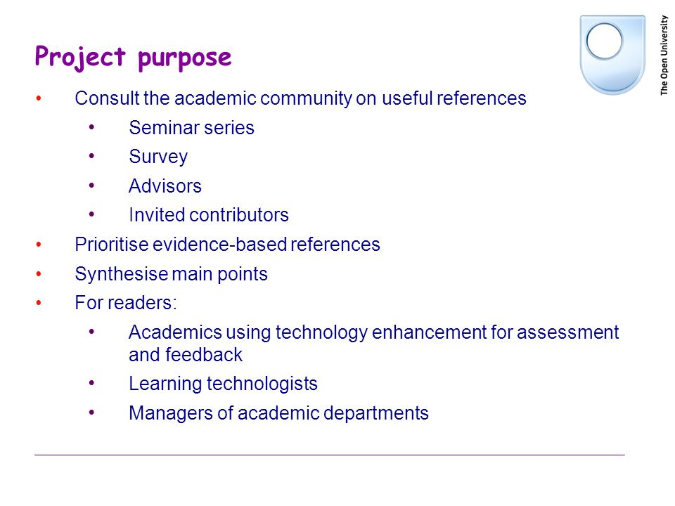 Project purpose Consult the academic community on useful references Seminar series Survey Advisors Invited contributors Prioritise evidence-based references Synthesise main points For readers: Academics using technology enhancement for assessment and feedback Learning technologists Managers of academic departments