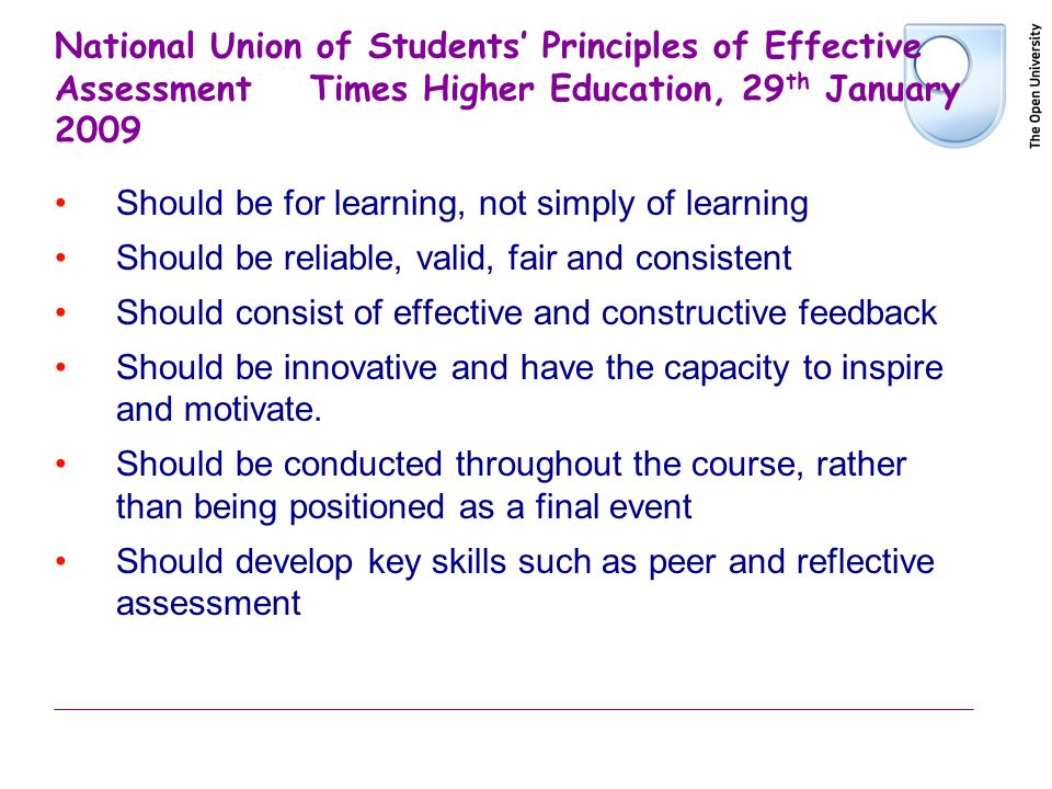 National Union of Students Principles of Effective Assessment Times Higher Education, 29 th January 2009 Should be for learning, not simply of learnin