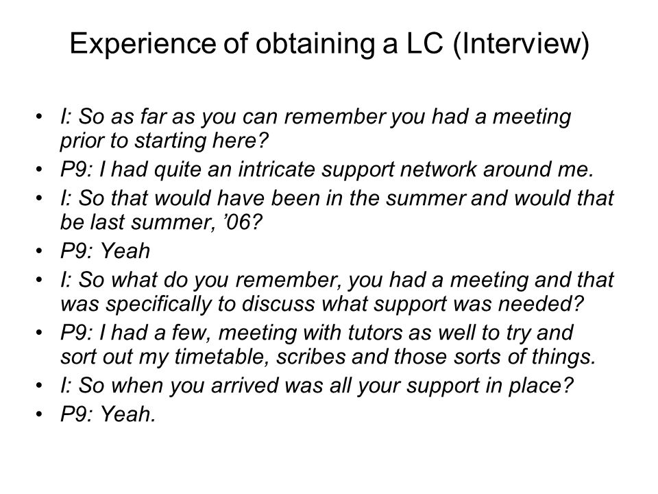 Experience of obtaining a LC (Interview) I: So as far as you can remember you had a meeting prior to starting here? P9: I had quite an intricate suppo