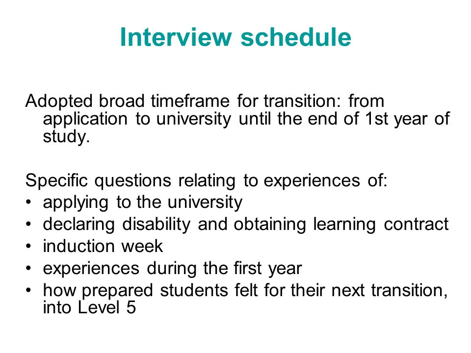 Interview schedule Adopted broad timeframe for transition: from application to university until the end of 1st year of study. Specific questions relat
