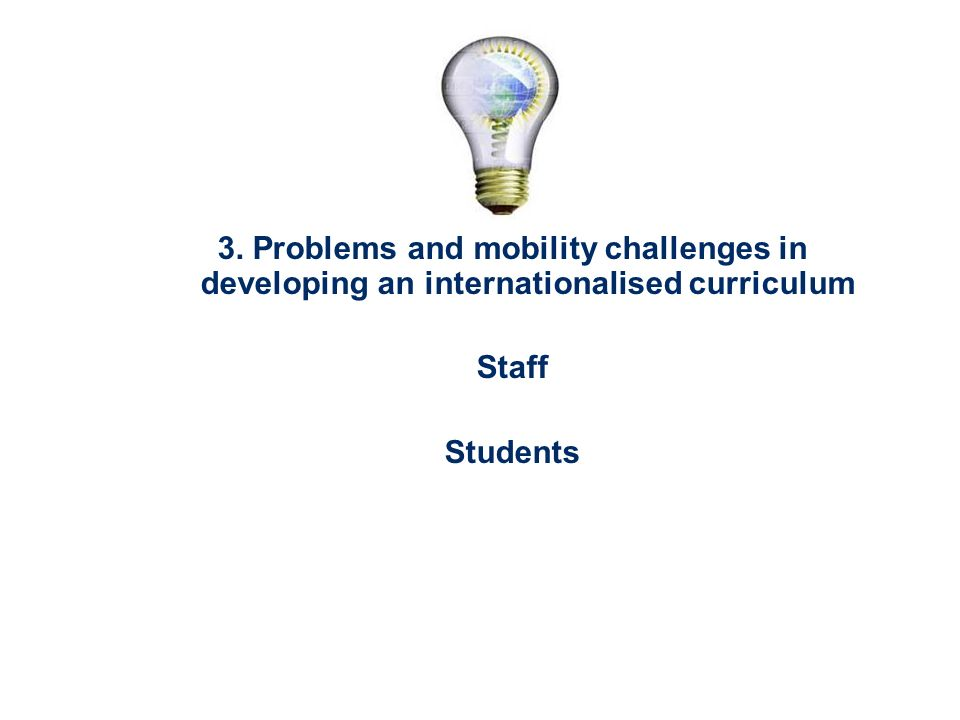 3. Problems and mobility challenges in developing an internationalised curriculum Staff Students