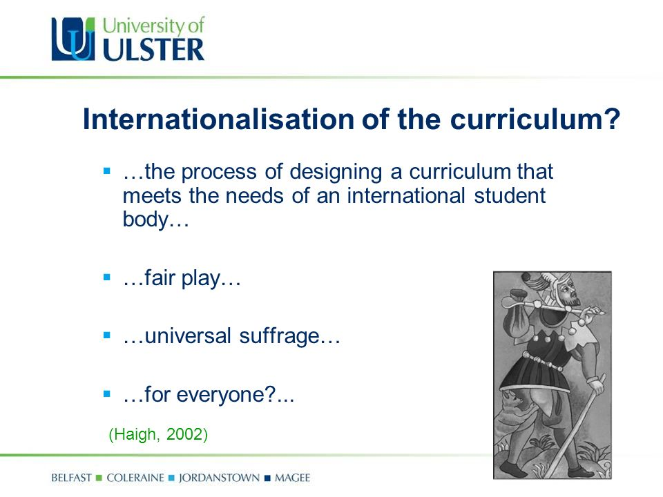 Internationalisation of the curriculum? …the process of designing a curriculum that meets the needs of an international student body… …fair play… …uni