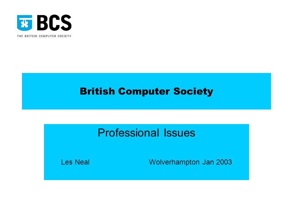 British Computer Society Professional Issues Les NealWolverhampton Jan 2003