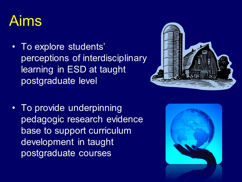 Aims To explore students perceptions of interdisciplinary learning in ESD at taught postgraduate level To provide underpinning pedagogic research evidence base to support curriculum development in taught postgraduate courses
