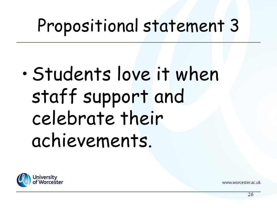 26 Propositional statement 3 Students love it when staff support and celebrate their achievements.
