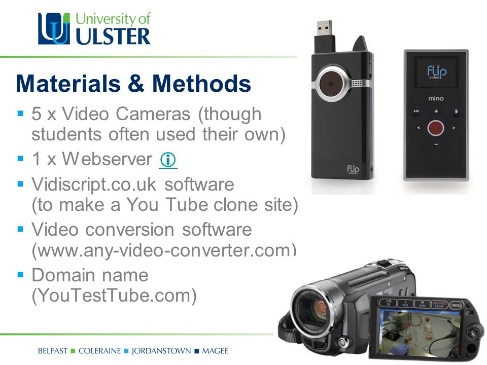 Materials & Methods 5 x Video Cameras (though students often used their own) 1 x Webserver Vidiscript.co.uk software (to make a You Tube clone site) Video conversion software (www.any-video-converter.com) Domain name (YouTestTube.com)