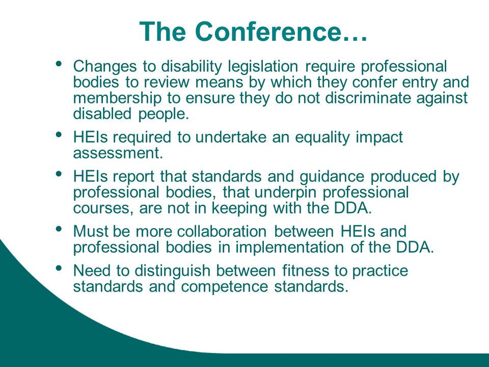 The Conference… Changes to disability legislation require professional bodies to review means by which they confer entry and membership to ensure they do not discriminate against disabled people.