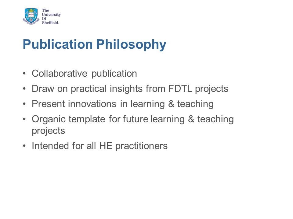 Publication Aims Focus on what we as a learning and teaching community now know, understand, and can evidence about HE learning and teaching that we didnt know before Focus on what has been learnt and can be drawn on for the future; using the change initiated from the FDTL projects to influence future direction Maximise impact of the FDTL programme beyond the audience for each individual project by capturing the lessons learned that are of interest to as wide an audience as possible – those that are involved in projects in any way including practitioners and policy makers