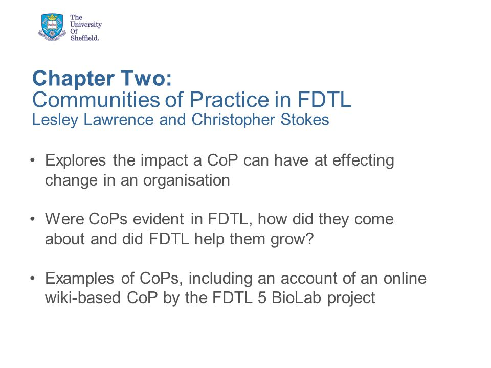 Chapter Two Main points: Definite evidence of CoPs Suggestion that practice has been changed by FDTL, not just in HE but with other partners (e.g.