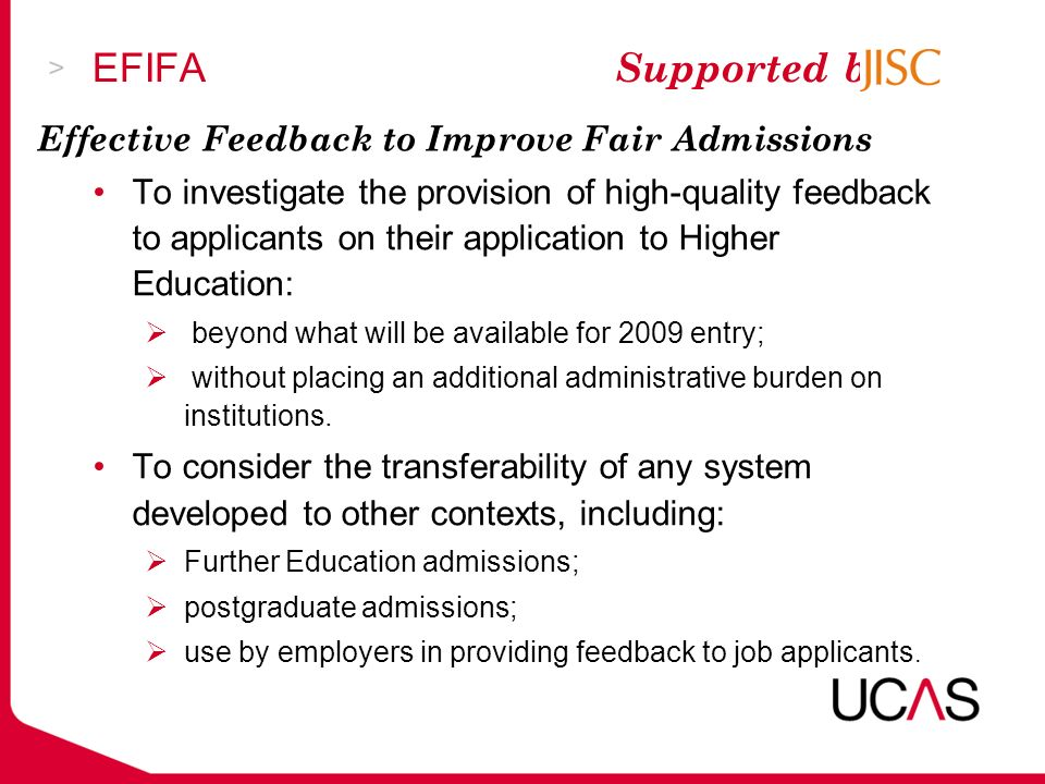 To investigate the provision of high-quality feedback to applicants on their application to Higher Education: beyond what will be available for 2009 e
