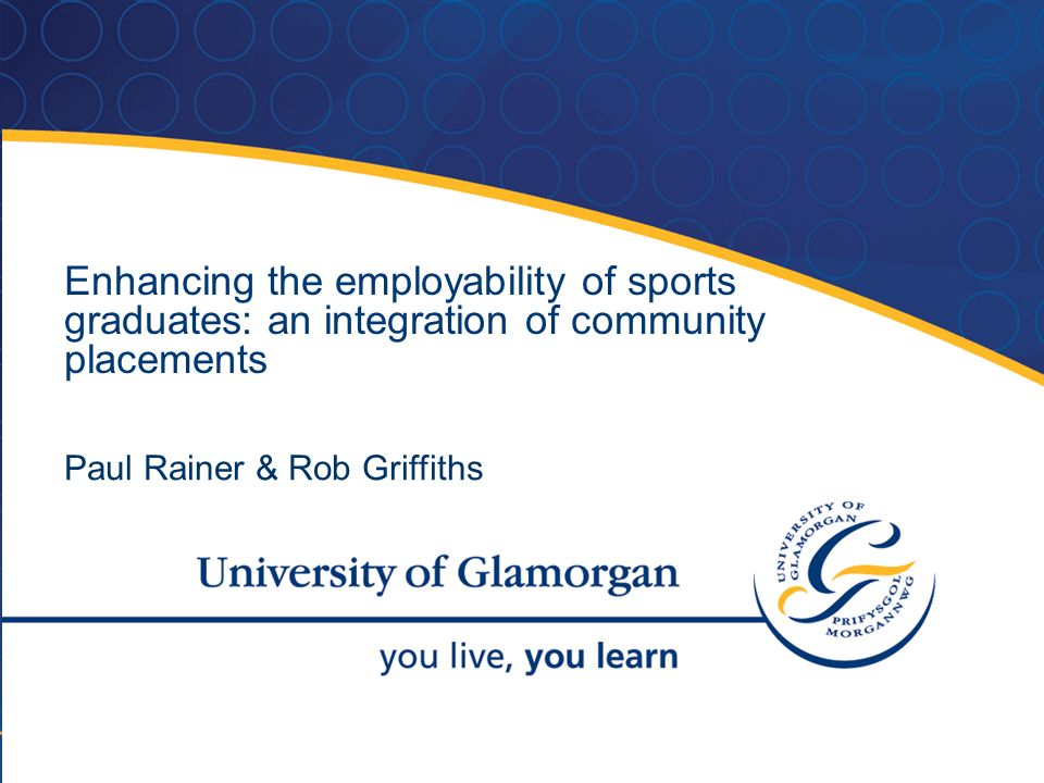 Enhancing the employability of sports graduates: an integration of community placements Paul Rainer & Rob Griffiths
