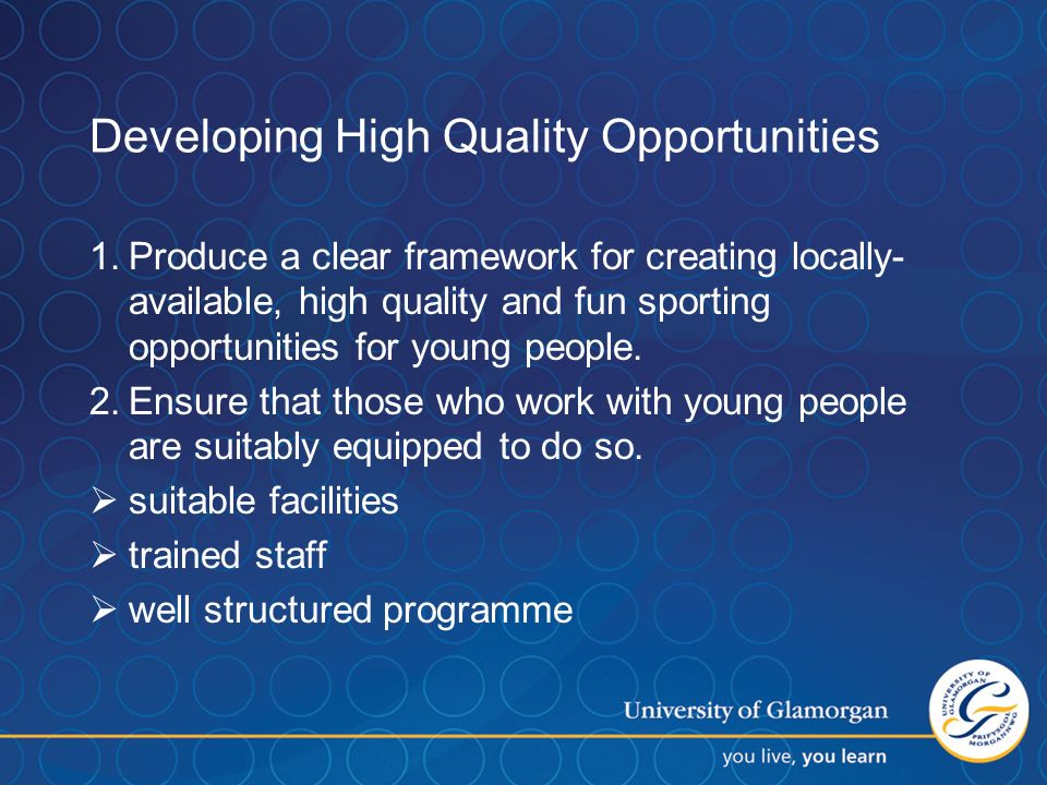 Developing High Quality Opportunities 1.Produce a clear framework for creating locally- available, high quality and fun sporting opportunities for young people.