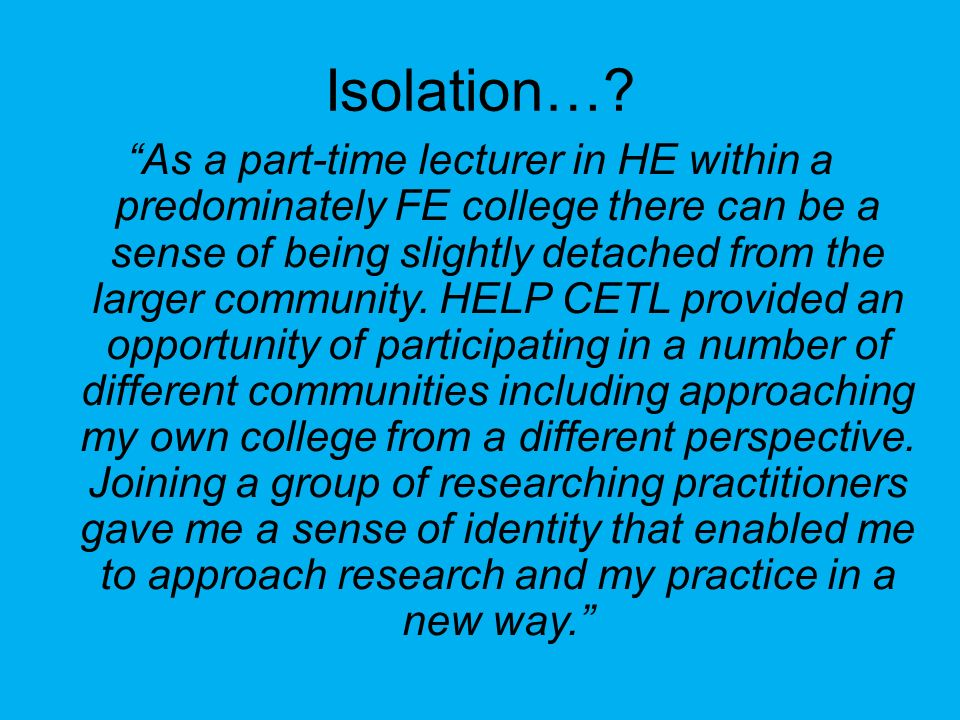 Isolation…? As a part-time lecturer in HE within a predominately FE college there can be a sense of being slightly detached from the larger community.