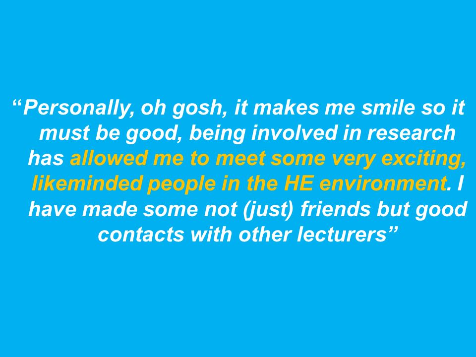 Personally, oh gosh, it makes me smile so it must be good, being involved in research has allowed me to meet some very exciting, likeminded people in