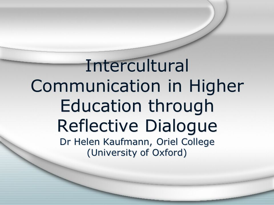 Adaptability to inter- cultural communication in HE May not work in large classes due to lack of time Can work when working with individual students Crucial transition from field 2 to 3 Western model, based on direct communication styles.