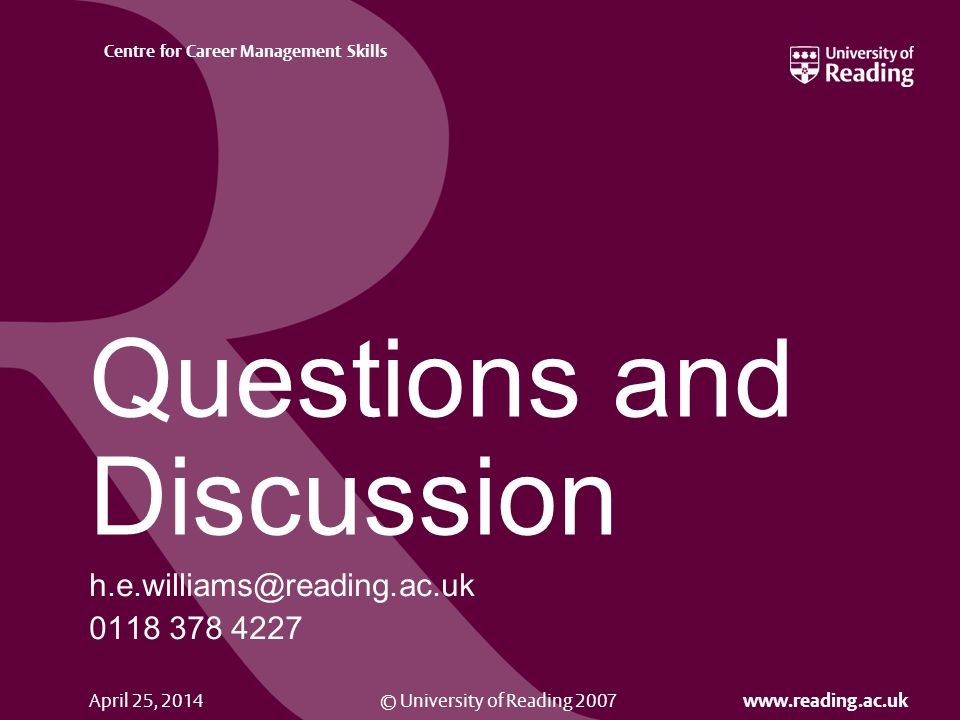 © University of Reading Centre for Career Management Skills April 25, 2014 Questions and Discussion