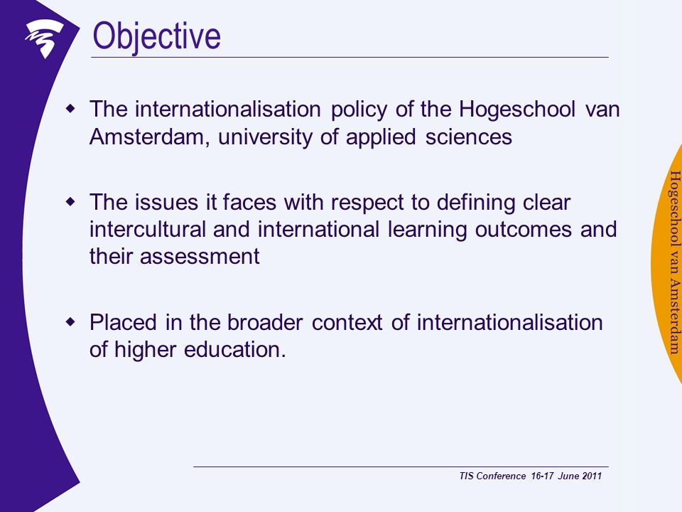 Objective The internationalisation policy of the Hogeschool van Amsterdam, university of applied sciences The issues it faces with respect to defining