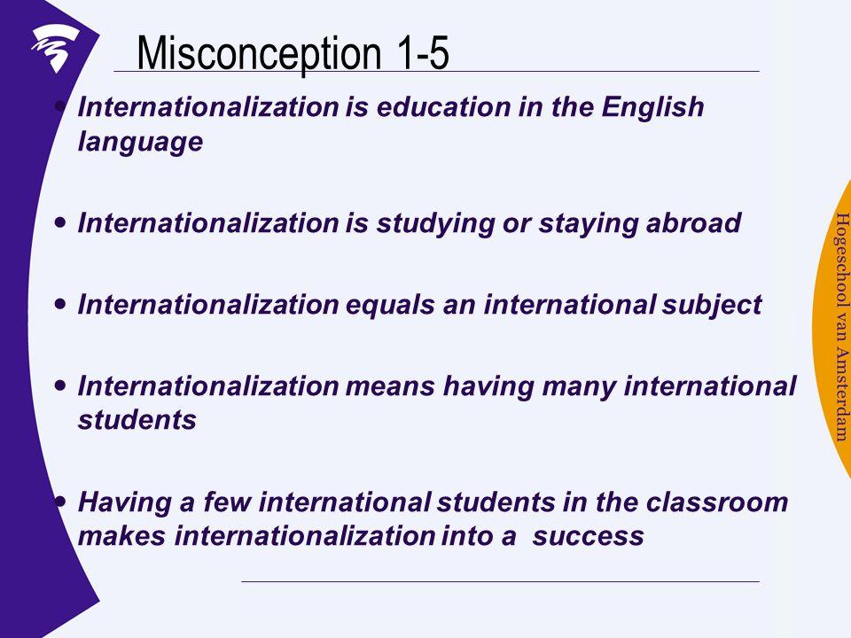 Misconception 1-5 Internationalization is education in the English language Internationalization is studying or staying abroad Internationalization eq