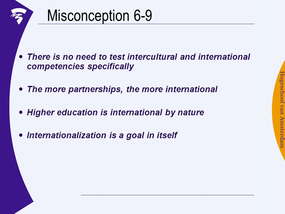 Misconception 6-9 There is no need to test intercultural and international competencies specifically The more partnerships, the more international Hig