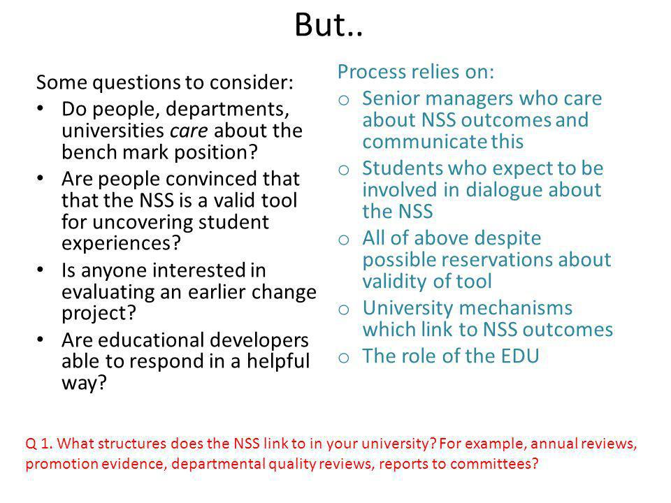 But.. Some questions to consider: Do people, departments, universities care about the bench mark position? Are people convinced that that the NSS is a