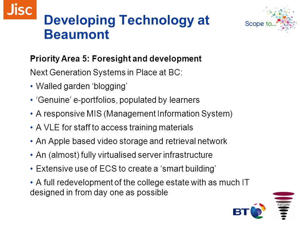 Developing Technology at Beaumont Priority Area 5: Foresight and development Next Generation Systems in Place at BC: Walled garden blogging Genuine e-